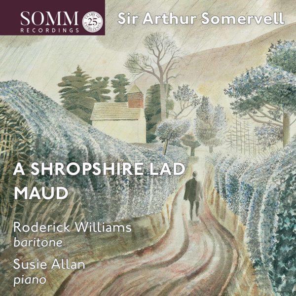Sir Arthur Somervell: A Shropshire Lad & Maud